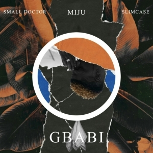 Miju - Gbabi ft Slimcase x Small Doctor